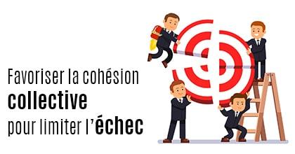 Limiter les situations d'échec par la cohésion collective et le sens du travail